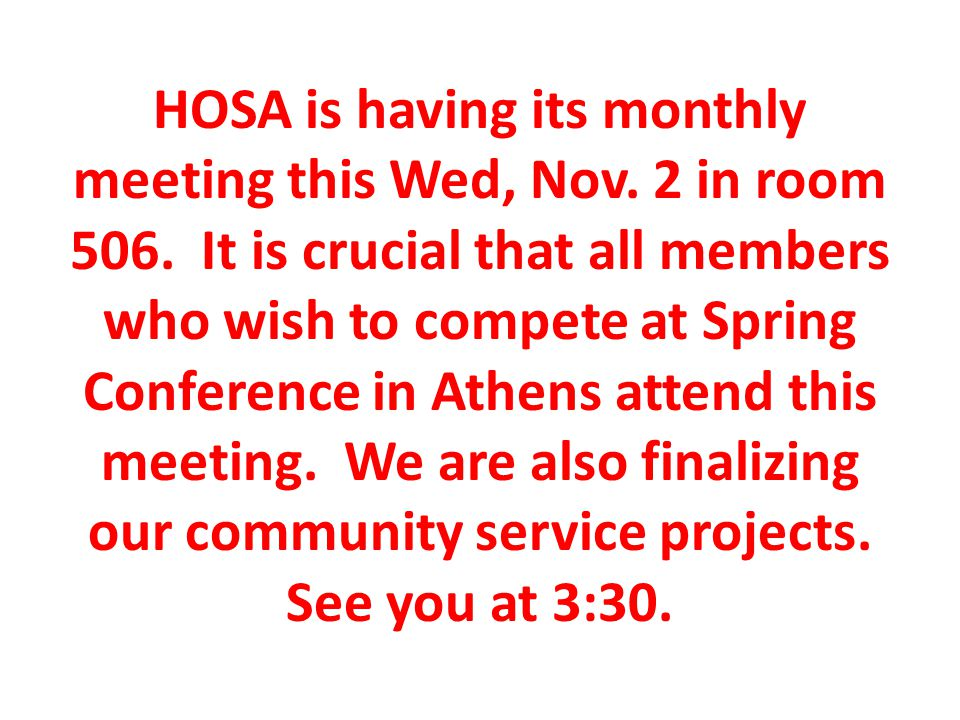 HOSA is having its monthly meeting this Wed, Nov. 2 in room 506.