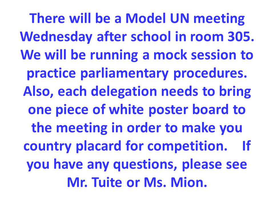 There will be a Model UN meeting Wednesday after school in room 305.