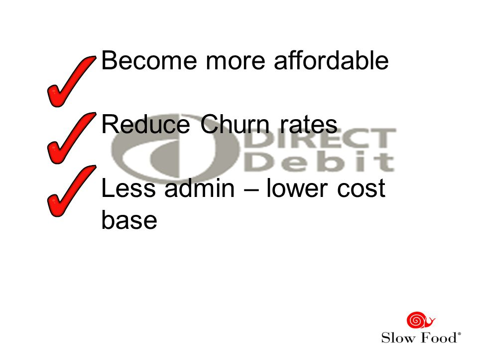 Become more affordable Reduce Churn rates Less admin – lower cost base