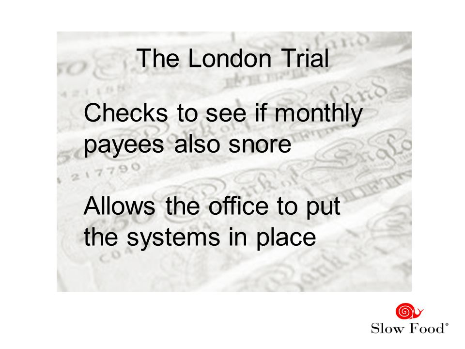 The London Trial Checks to see if monthly payees also snore Allows the office to put the systems in place