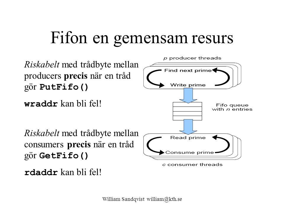 William Sandqvist william@kth.se Fifon en gemensam resurs Riskabelt med trådbyte mellan producers precis när en tråd gör PutFifo() wraddr kan bli fel.