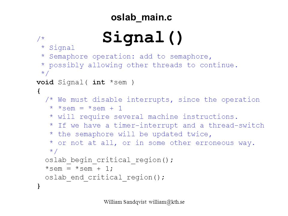 William Sandqvist william@kth.se Signal() /* * Signal * Semaphore operation: add to semaphore, * possibly allowing other threads to continue.