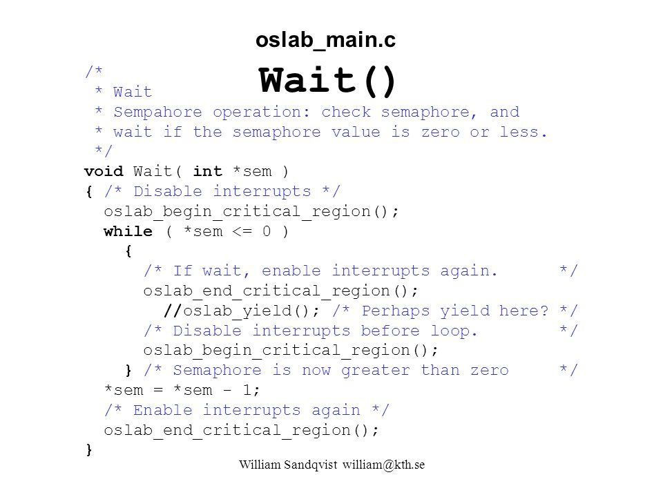 William Sandqvist william@kth.se Wait() /* * Wait * Sempahore operation: check semaphore, and * wait if the semaphore value is zero or less.