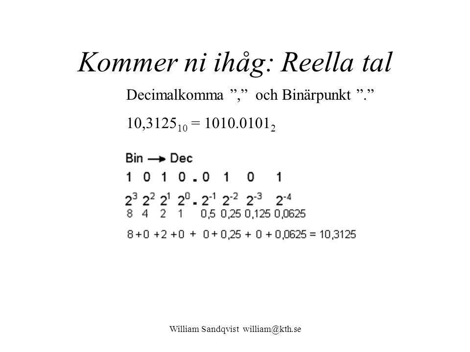 William Sandqvist william@kth.se IEEE – 32 bit float Dec  IEEE-754 Genom att exponenteten skrivs exess–127 kan flyttal storlekssorteras med vanlig heltalsaritmetik!