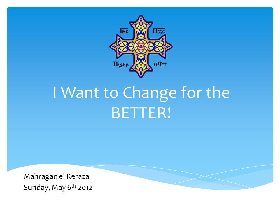 I Want to Change for the BETTER! Mahragan el Keraza Sunday, May 6 th 2012