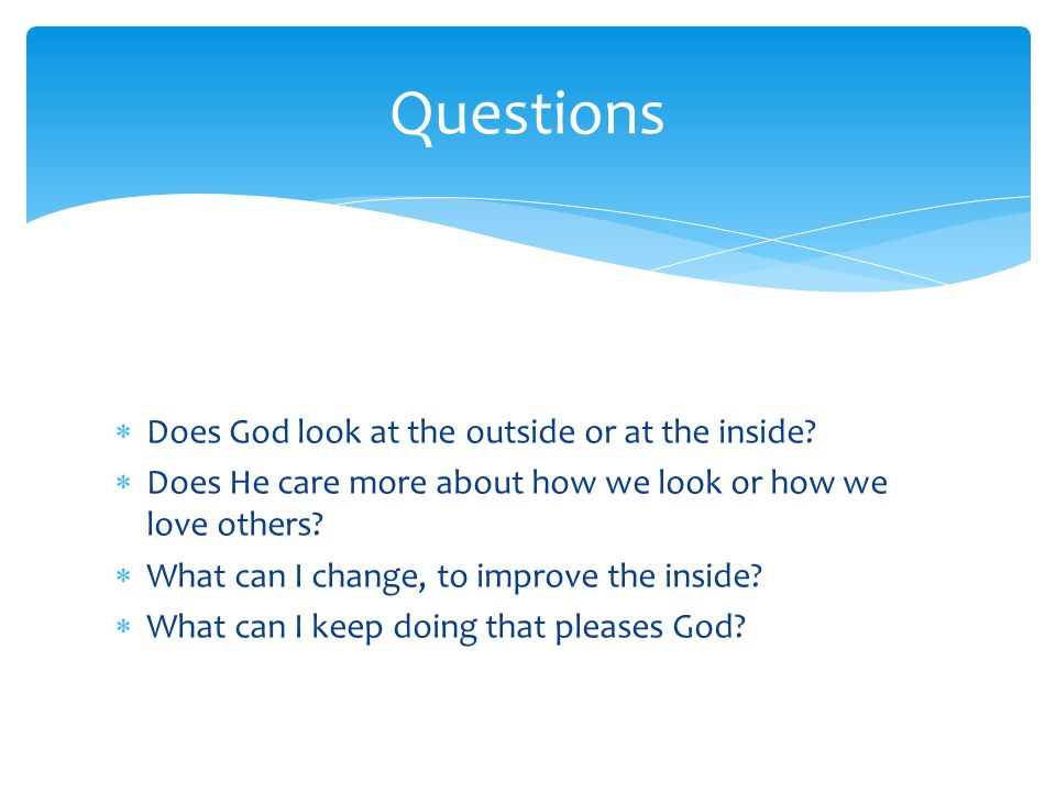  Does God look at the outside or at the inside.