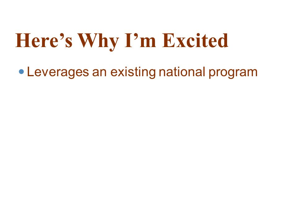 Here's Why I'm Excited Leverages an existing national program