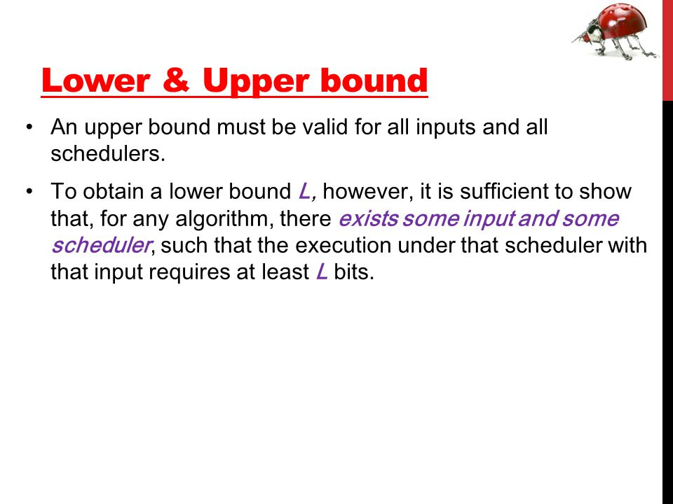 Lower & Upper bound An upper bound must be valid for all inputs and all schedulers.