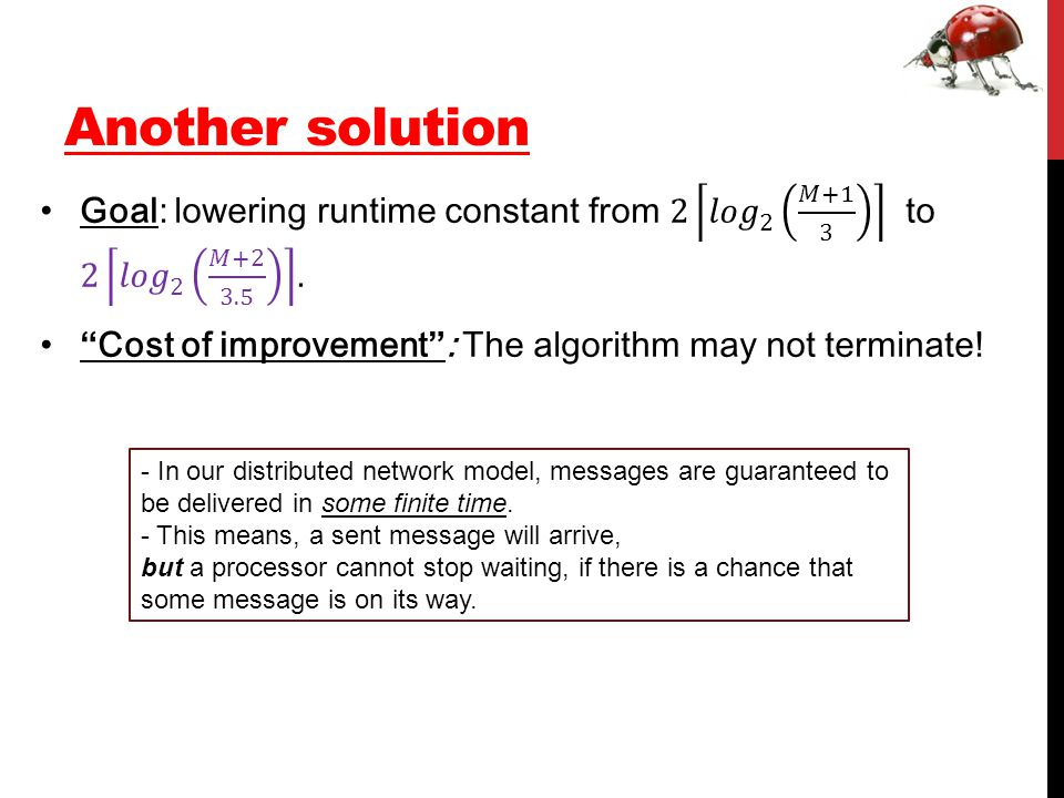 Another solution - In our distributed network model, messages are guaranteed to be delivered in some finite time.