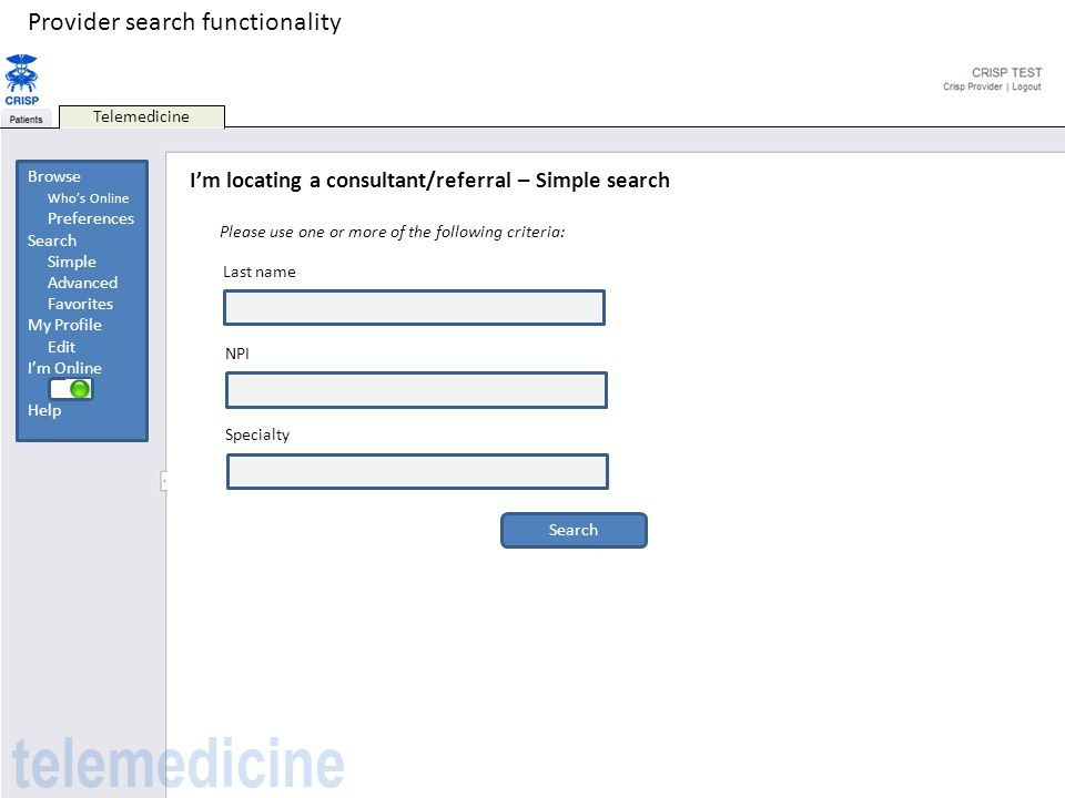 Telemedicine I'm locating a consultant/referral – Simple search Please use one or more of the following criteria: Last name NPI Specialty Search Provi