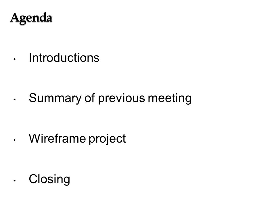 Agenda Introductions Summary of previous meeting Wireframe project Closing