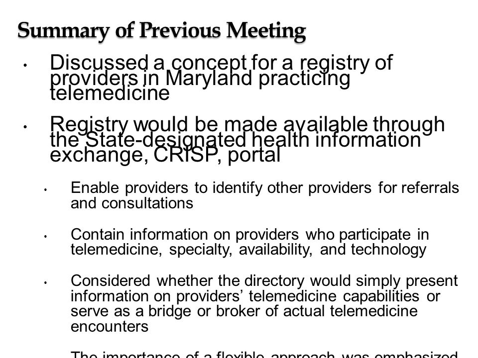 Summary of Previous Meeting Discussed a concept for a registry of providers in Maryland practicing telemedicine Registry would be made available throu