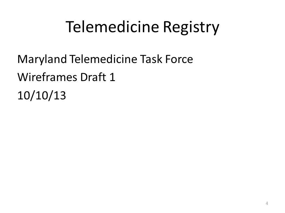 Telemedicine Registry Maryland Telemedicine Task Force Wireframes Draft 1 10/10/13 4