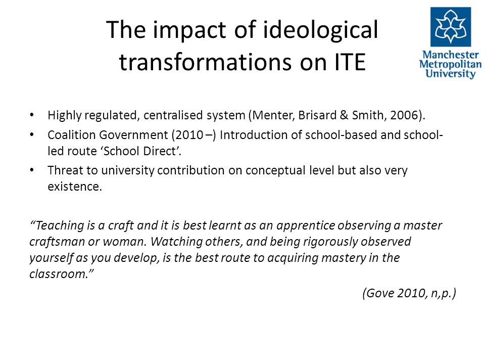 The impact of ideological transformations on ITE Highly regulated, centralised system (Menter, Brisard & Smith, 2006).