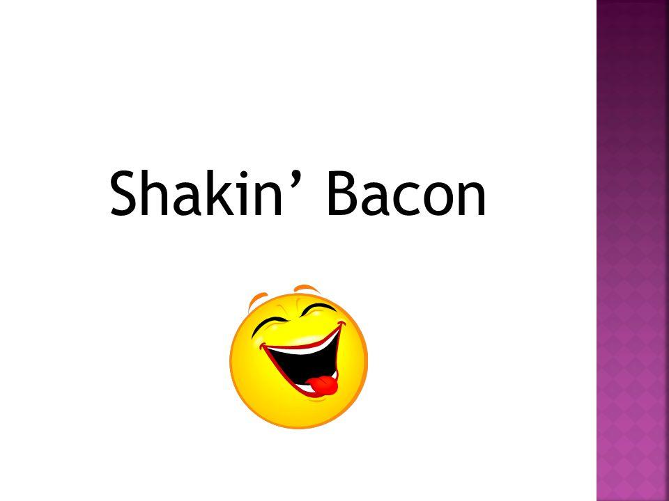 Shakin' Bacon