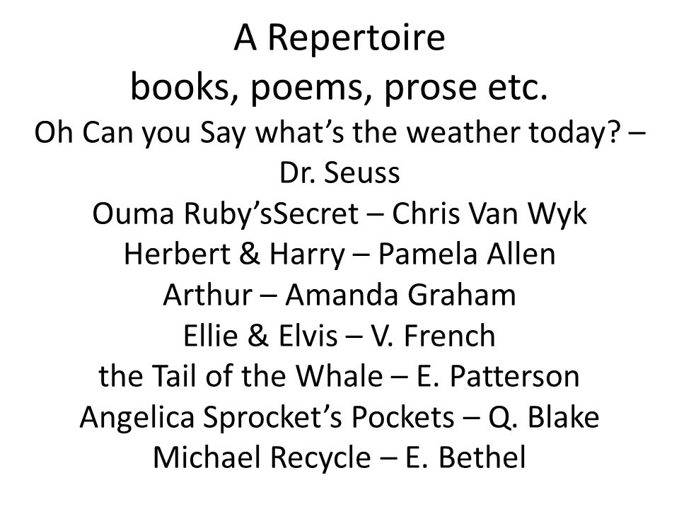 A Repertoire books, poems, prose etc.Oh Can you Say what's the weather today.