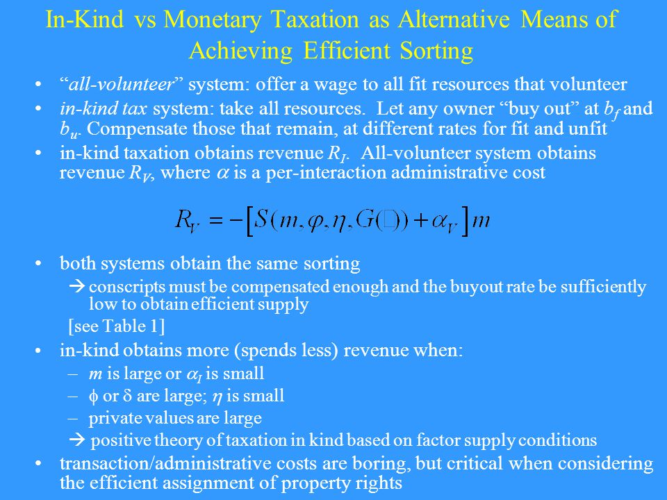 In-Kind vs Monetary Taxation as Alternative Means of Achieving Efficient Sorting all-volunteer system: offer a wage to all fit resources that volunteer in-kind tax system: take all resources.
