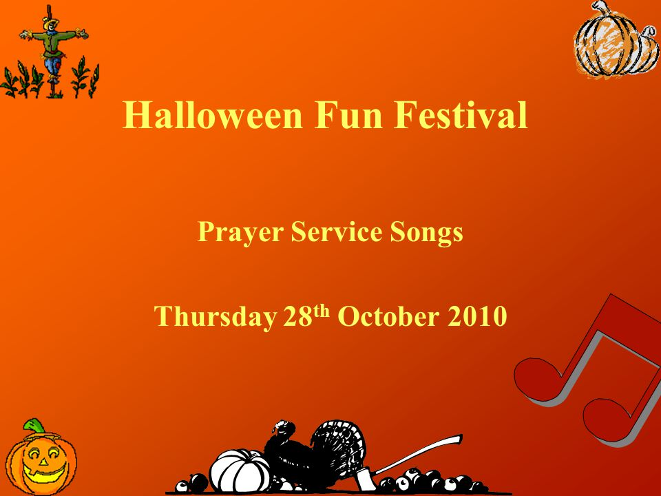 Halloween Fun Festival Prayer Service Songs Thursday 28 th October 2010
