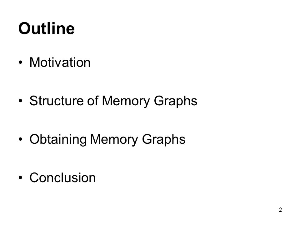 2 Outline Motivation Structure of Memory Graphs Obtaining Memory Graphs Conclusion