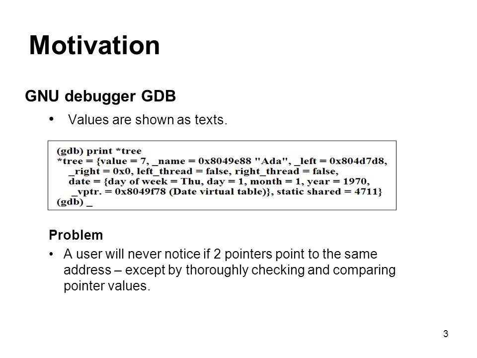 3 Motivation GNU debugger GDB Values are shown as texts.