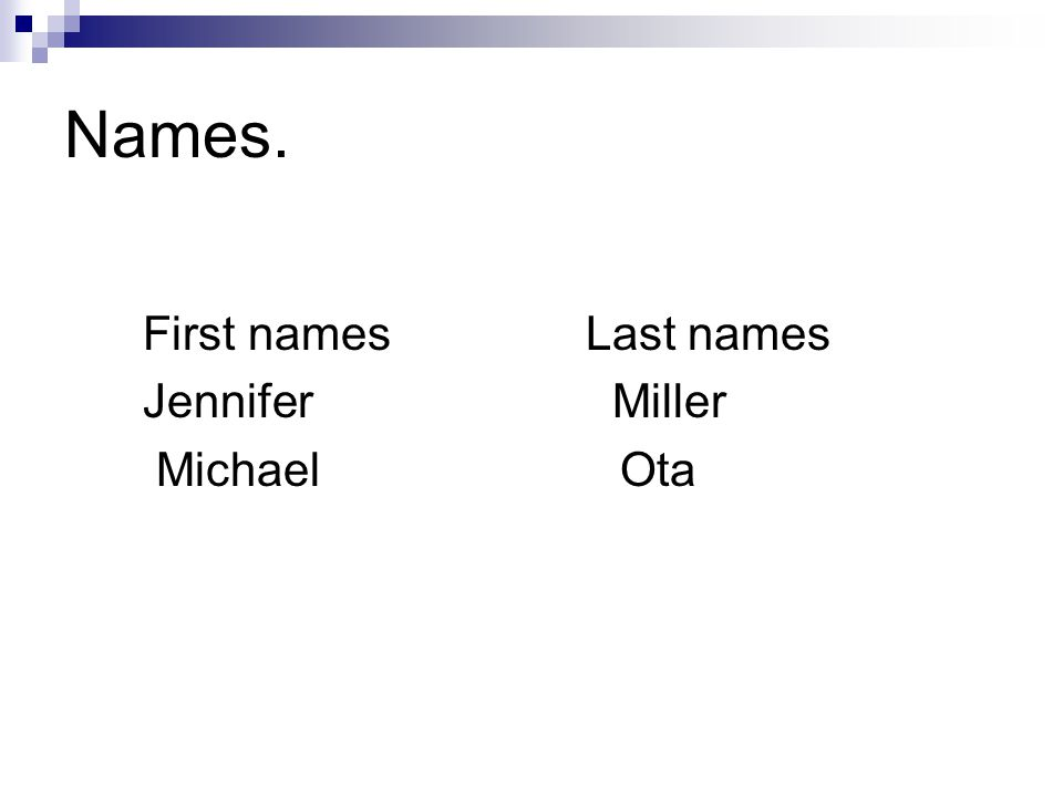 Names. First names Last names Jennifer Miller Michael Ota