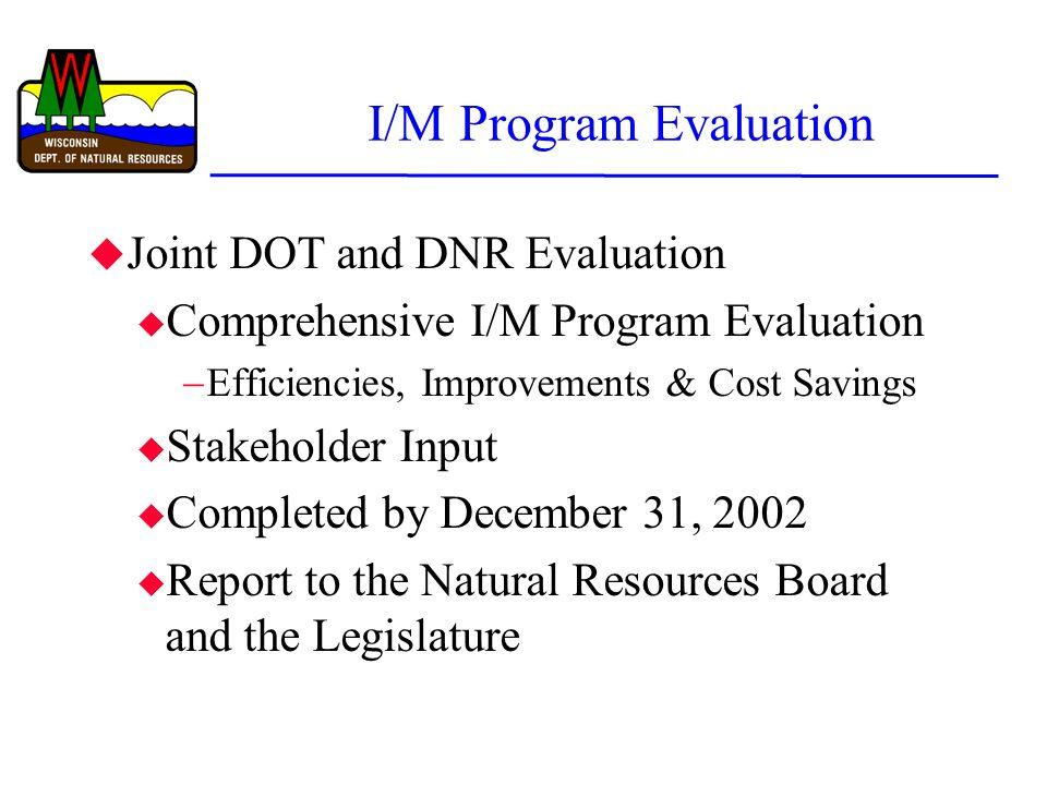 I/M Program Evaluation u Joint DOT and DNR Evaluation u Comprehensive I/M Program Evaluation  Efficiencies, Improvements & Cost Savings u Stakeholder
