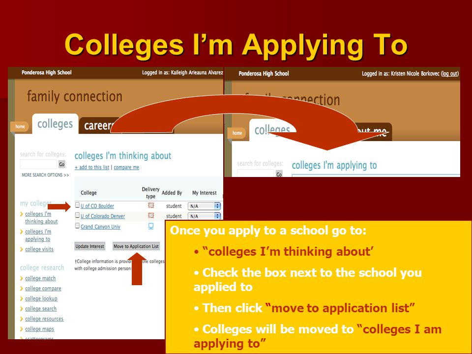 Colleges I'm Applying To Once you apply to a school go to: colleges I'm thinking about' Check the box next to the school you applied to Then click move to application list Colleges will be moved to colleges I am applying to