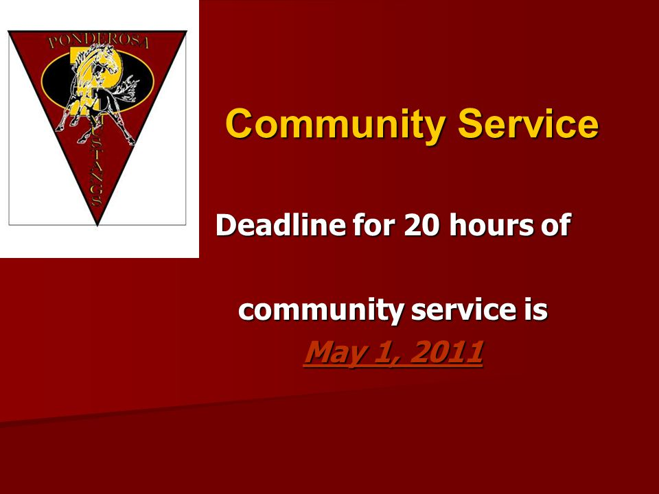 Community Service Deadline for 20 hours of community service is May 1, 2011