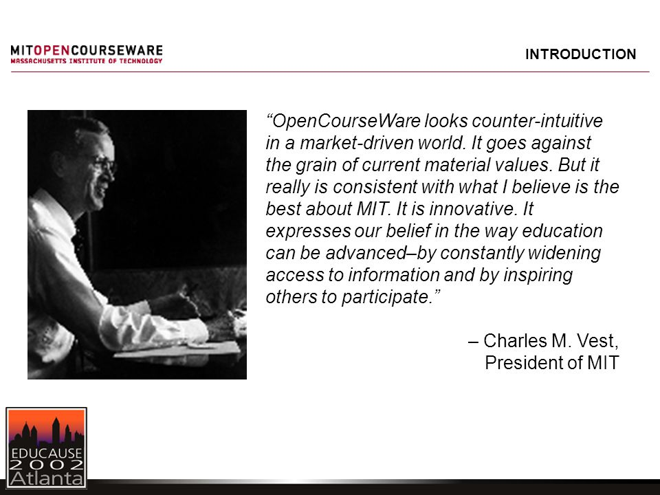 """OpenCourseWare looks counter-intuitive in a market-driven world. It goes against the grain of current material values. But it really is consistent wi"