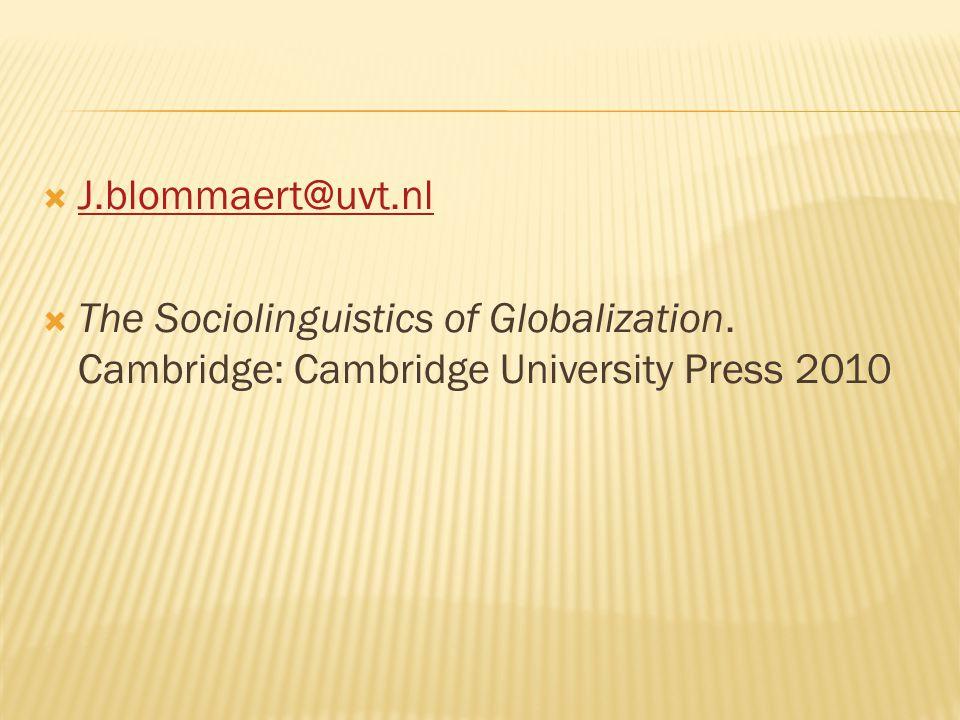  J.blommaert@uvt.nl J.blommaert@uvt.nl  The Sociolinguistics of Globalization.