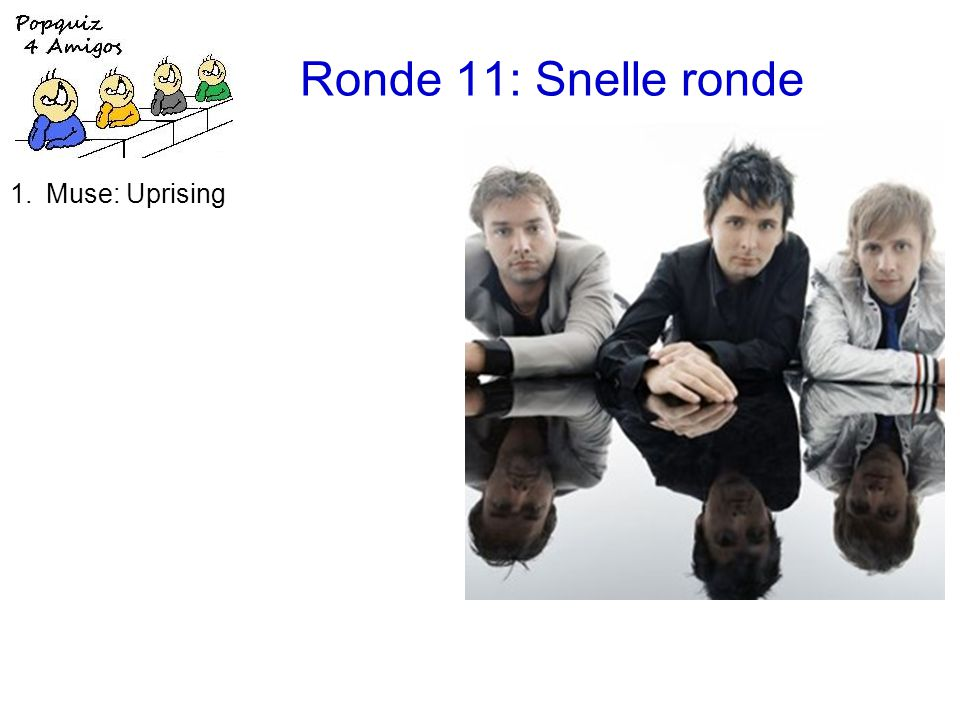 Ronde 11: Snelle ronde 11.de Electronica s: De vogeltjesdans 12.the Troggs: Wild thing 1.Muse: Uprising 2.Faith No More: We care a lot 3.Emotions: Best of my love 4.the Lovin Spoonful: Summer in the city 5.Peter Fox: Haus am See 6.Chicago: 25 or 6 to 4 7.the Breeders: Cannonball 8.Gilbert Bécaud: Nathalie 9.Human League: The Lebanon 10.the Monkees: I'm a believer