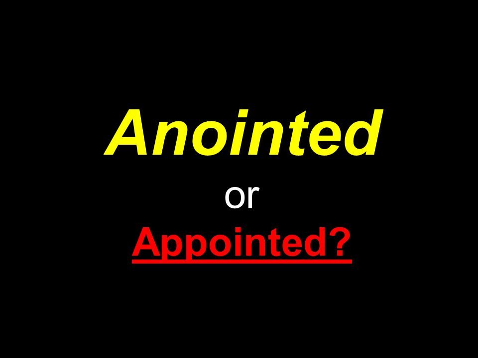 Anointed or Appointed