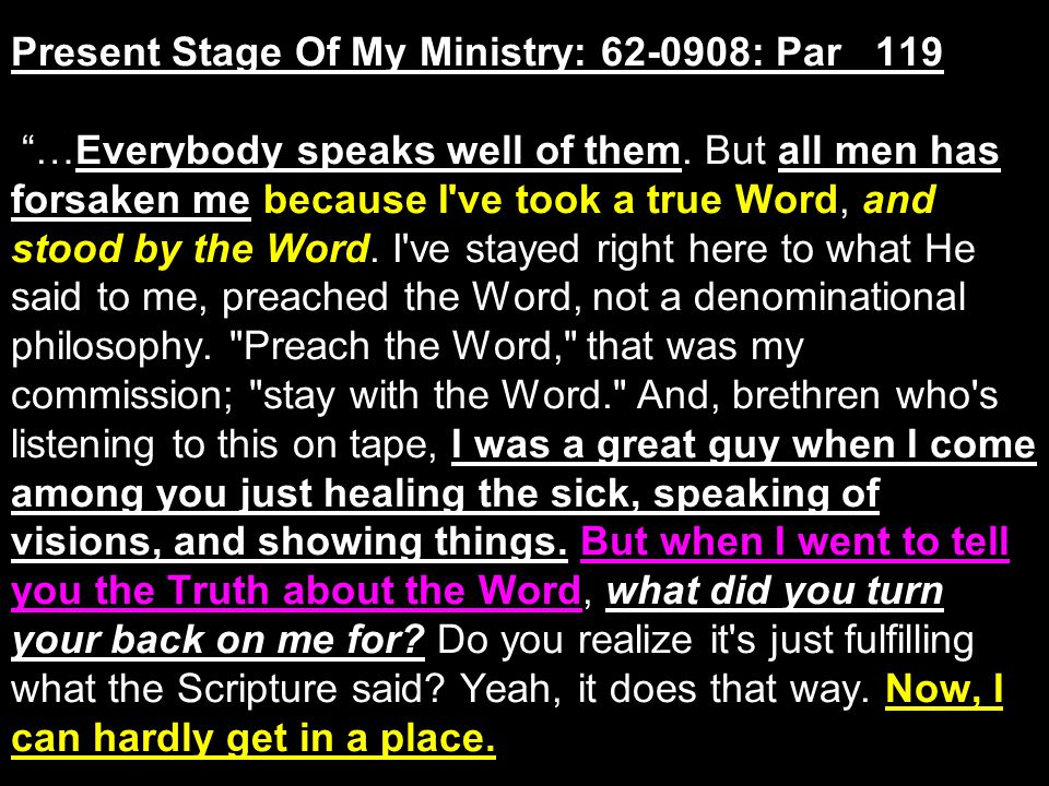 Present Stage Of My Ministry: 62-0908: Par 119 …Everybody speaks well of them.