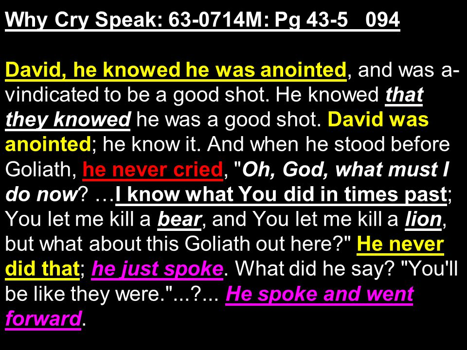 Why Cry Speak: 63-0714M: Pg 43-5 094 David, he knowed he was anointed, and was a- vindicated to be a good shot.