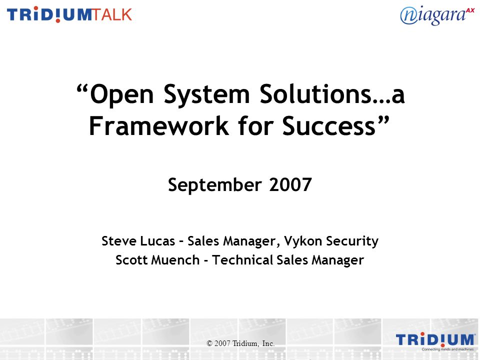 """Open System Solutions…a Framework for Success"" September 2007 Steve Lucas – Sales Manager, Vykon Security Scott Muench - Technical Sales Manager © 20"