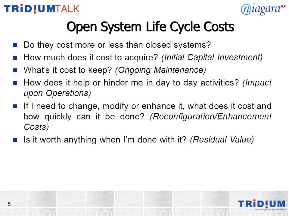 5 Open System Life Cycle Costs Do they cost more or less than closed systems? How much does it cost to acquire? (Initial Capital Investment) What's it