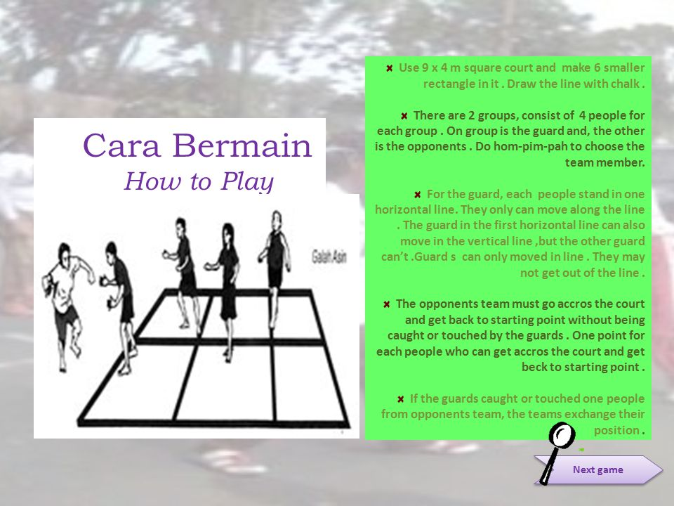 Cara Bermain How to Play Use 9 x 4 m square court and make 6 smaller rectangle in it. Draw the line with chalk. There are 2 groups, consist of 4 peopl