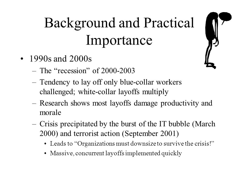 "Background and Practical Importance 1990s and 2000s –The ""recession"" of 2000-2003 –Tendency to lay off only blue-collar workers challenged; white-coll"