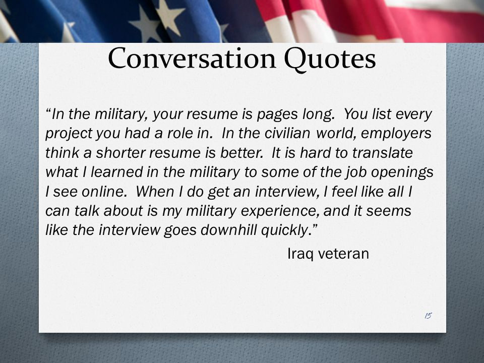 "Conversation Quotes ""In the military, your resume is pages long. You list every project you had a role in. In the civilian world, employers think a sh"