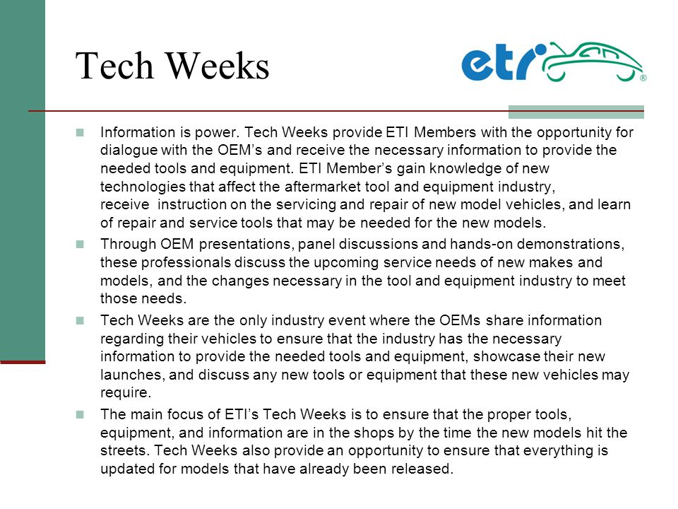 Tech Weeks Information is power. Tech Weeks provide ETI Members with the opportunity for dialogue with the OEM's and receive the necessary information