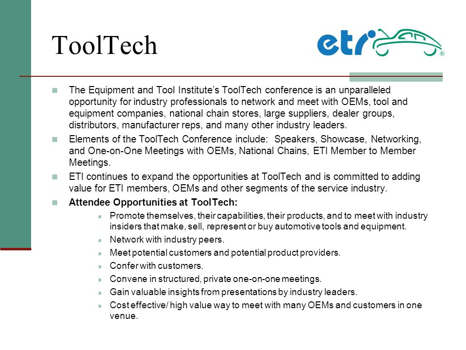 ToolTech The Equipment and Tool Institute's ToolTech conference is an unparalleled opportunity for industry professionals to network and meet with OEMs, tool and equipment companies, national chain stores, large suppliers, dealer groups, distributors, manufacturer reps, and many other industry leaders.