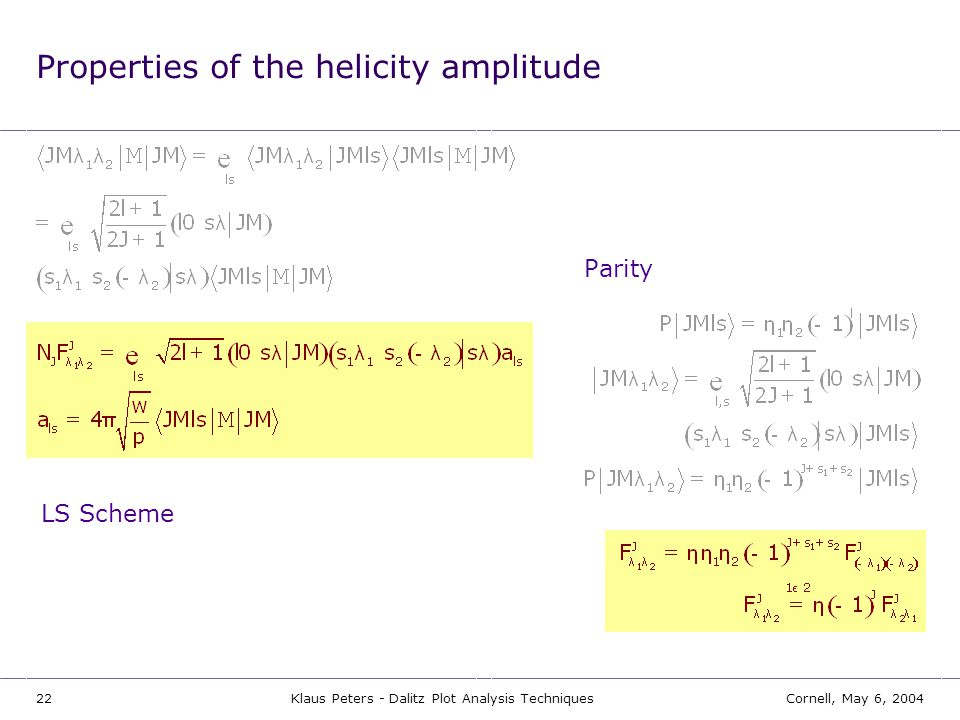 22Cornell, May 6, 2004Klaus Peters - Dalitz Plot Analysis Techniques Properties of the helicity amplitude LS Scheme Parity