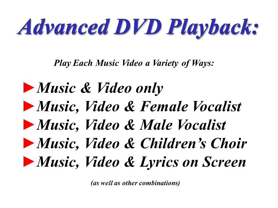Play Each Music Video a Variety of Ways: ► Music & Video only ► Music, Video & Female Vocalist ► Music, Video & Male Vocalist ► Music, Video & Children's Choir ► Music, Video & Lyrics on Screen (as well as other combinations)