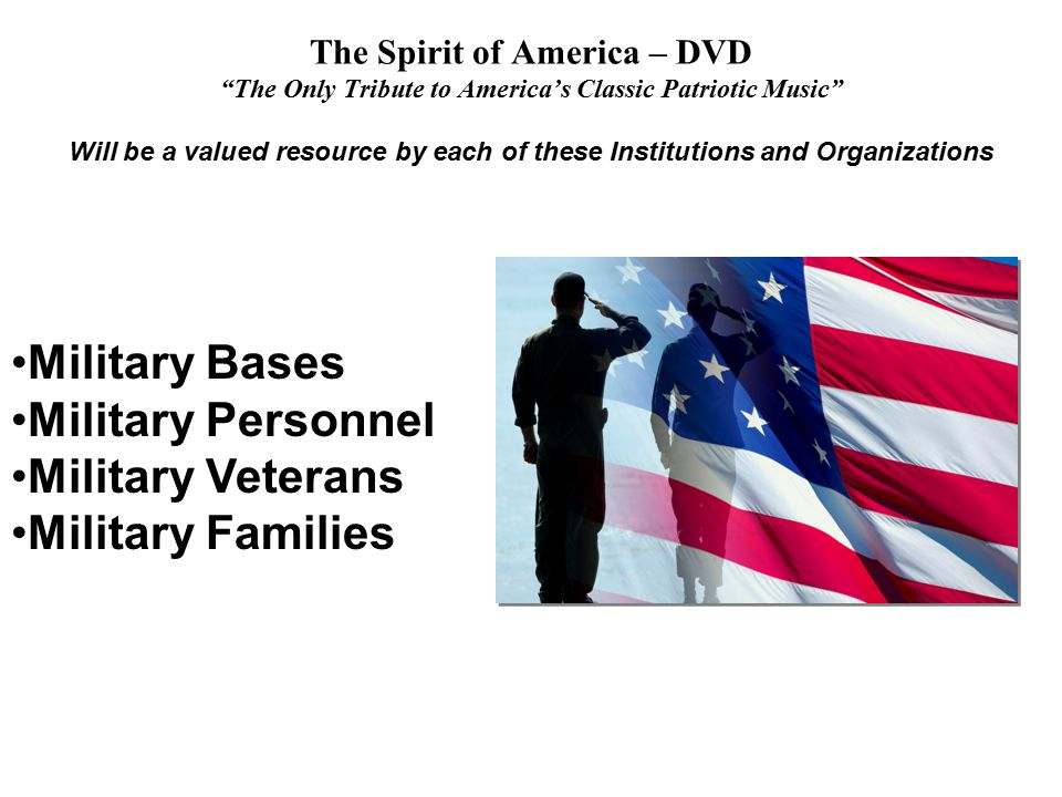 The Spirit of America – DVD The Only Tribute to America's Classic Patriotic Music Will be a valued resource by each of these Institutions and Organizations Conventions Corporate Meetings Association Meetings