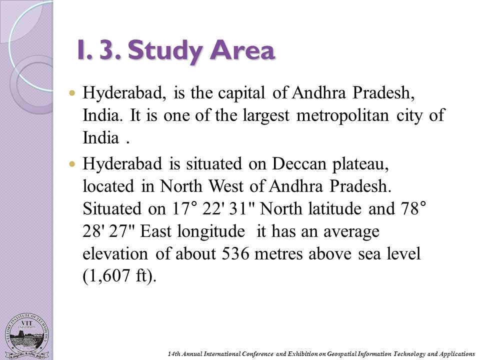 I.3. Study Area Hyderabad, is the capital of Andhra Pradesh, India.