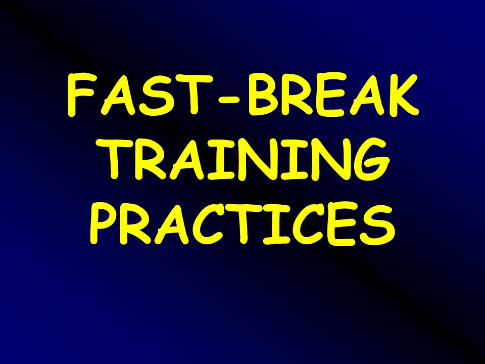 FAST-BREAK TRAINING PRACTICES
