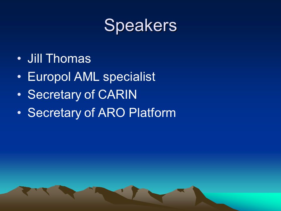 Speakers Jill Thomas Europol AML specialist Secretary of CARIN Secretary of ARO Platform