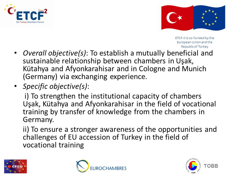 Overall objective(s): To establish a mutually beneficial and sustainable relationship between chambers in Uşak, Kütahya and Afyonkarahisar and in Colo
