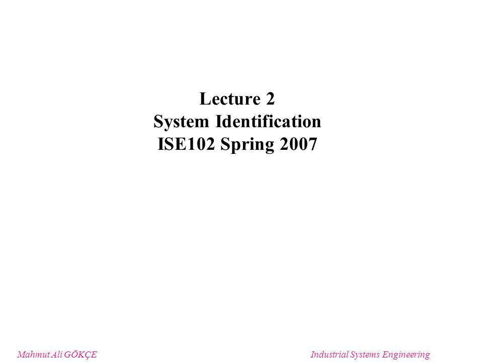 Mahmut Ali GÖKÇEIndustrial Systems Engineering Steps/Perspectives for System Engineering Analysis System Analysis & Modeling –Identification of the impacts and consequences of alternative approaches to system solution –Identification of the quality, market, reliability, cost, effectiveness, benefits, longevity, aesthetics… of alternative system solutions Iterative Refinement of Alternatives –Sensitivity Analysis and Parameter Identification