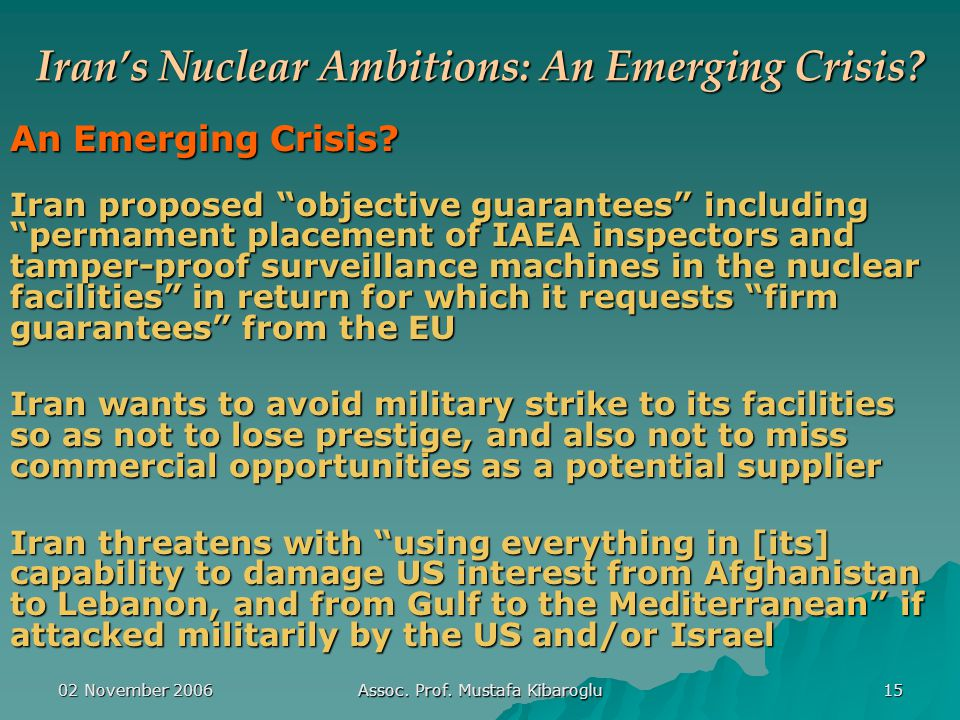 02 November 2006 Assoc. Prof. Mustafa Kibaroglu 15 Iran's Nuclear Ambitions: An Emerging Crisis.